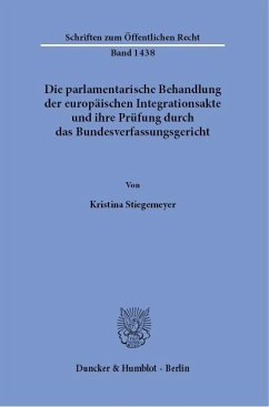Die parlamentarische Behandlung der europäischen Integrationsakte und ihre Prüfung durch das Bundesverfassungsgericht. - Stiegemeyer, Kristina