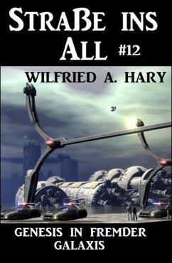 Straße ins All 12: Genesis in fremder Galaxis (eBook, ePUB) - Hary, Wilfried A.