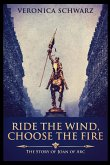 Ride the Wind, Choose the Fire