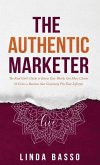 The Authentic Marketer: The Real Girl's Guide to Know Your Worth, Get More Clients & Grow a Business that Genuinely Fits Your Lifestyle