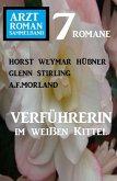 Verführerin im weißen Kittel: Arztroman Sammelband 7 Romane (eBook, ePUB)