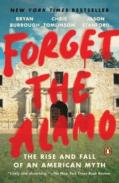 Forget the Alamo (eBook, ePUB) - Burrough, Bryan; Tomlinson, Chris; Stanford, Jason