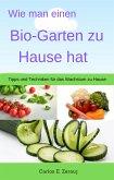 Wie man einen Bio-Garten zu Hause hat Tipps und Techniken für das Wachstum zu Hause (eBook, ePUB)