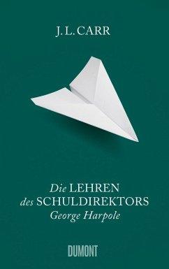 Die Lehren des Schuldirektors George Harpole (Mängelexemplar) - Carr, J. L.