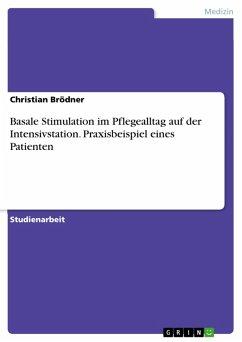 Basale Stimulation im Pflegealltag auf der Intensivstation. Praxisbeispiel eines Patienten (eBook, PDF)