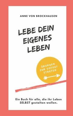 Lebe Dein eigenes Leben - von Brockhausen, Anne
