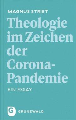 Theologie im Zeichen der Corona-Pandemie - Striet, Magnus