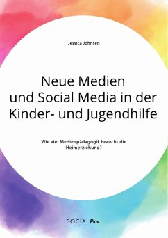 Neue Medien und Social Media in der Kinder- und Jugendhilfe. Wie viel Medienpädagogik braucht die Heimerziehung? (eBook, PDF) - Johnsen, Jessica