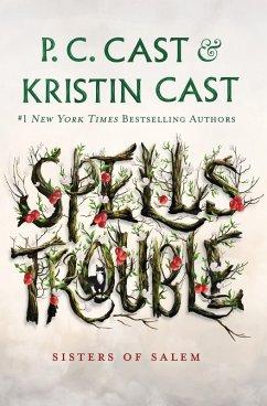 Spells Trouble (eBook, ePUB) - Cast, P. C.; Cast, Kristin