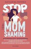 Stop MomShaming. Miteinander statt gegeneinander. Wie Mütter sich gegen Besserwisserei, ungebetene Ratschläge und ungerechtfertigte Kritik zur Wehr setzen - für mehr Gelassenheit und Selbstbewusstsein. (eBook, ePUB)