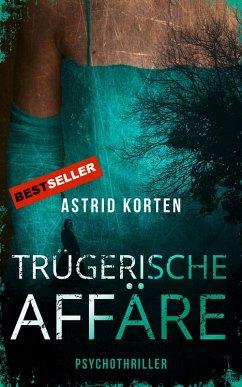 Trügerische Affäre (eBook, ePUB) - Korten, Astrid