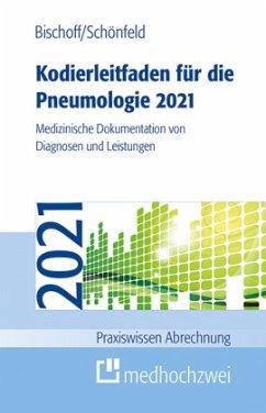 Kodierleitfaden für die Pneumologie 2021 - Bischoff, Helge;Schönfeld, Nicolas