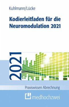 Kodierleitfaden für die Neuromodulation 2021 - Kuhlmann, Harald;Lücke, Thorsten