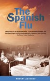 The Spanish Flu - Real History of The Great Influenza of 1918. Similarities between The Deadliest Plague and The World Pandemic of 2020 and How to Avoid the Risk of Future Pandemics (eBook, ePUB)