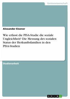 Wie erfasst die PISA-Studie die soziale Ungleichheit? Die Messung des sozialen Status der Herkunftsfamilien in den PISA-Studien (eBook, PDF)
