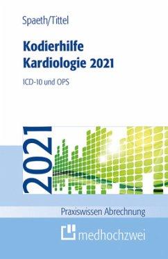 Kodierhilfe Kardiologie 2021 - Spaeth, Christoph;Tittel, Claudia
