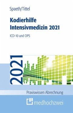 Kodierhilfe Intensivmedizin 2021 - Spaeth, Christoph;Tittel, Claudia