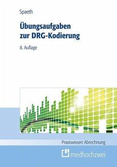 Übungsaufgaben zur DRG-Kodierung - Spaeth, Christoph
