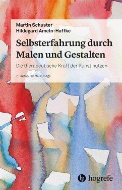 Selbsterfahrung durch Malen und Gestalten - Schuster, Martin;Ameln-Haffke, Hildegard