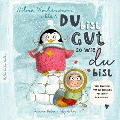 Wilma Wochenwurm erklärt: Du bist gut, so wie du bist! Ein Mitmach-Buch für Kinder in Kita und Grundschule.