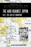 History of the Second World War: United Kingdom Military Series: Official Campaign History: The War Against Japan Volume I: The Loss of Singapore
