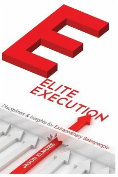 Elite Execution Disciplines and Insights for Extraordinary Salespeople - Elmore, Jason Christopher