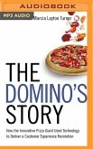 The Domino's Story: How the Innovative Pizza Giant Used Technology to Deliver a Customer Experience Revolution