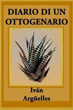 DIARIO DI UN OTTOGENARIO - Argüelles, Iván
