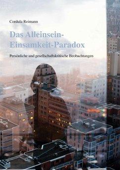 Das Alleinsein-Einsamkeit-Paradox - Reimann, Cordula