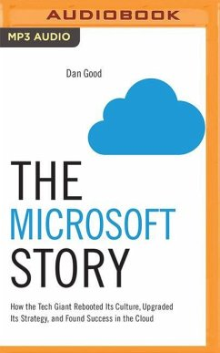 The Microsoft Story: How the Tech Giant Rebooted Its Culture, Upgraded Its Strategy, and Found Success in the Cloud - Good, Dan