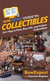 HowExpert Guide to Collectibles: 101+ Tips to Find, Buy, Sell, and Collect Collectibles