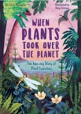 When Plants Took Over the Planet: The Amazing Story of Plant Evolution