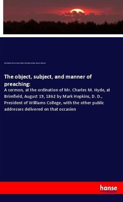 The object, subject, and manner of preaching - Hopkins, Mark Colton, Theron Gaylord Cushing, Christopher Carpenter, Ebenezer