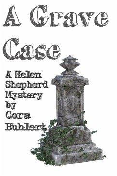 A Grave Case (Helen Shepherd Mysteries, #14) (eBook, ePUB) - Buhlert, Cora