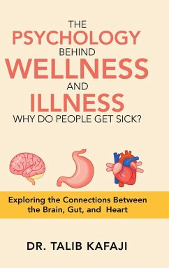 The Psychology Behind Wellness and Illness Why Do People Get Sick? - Kafaji, Talib