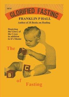 Glorified Fasting - Hall, Franklin P