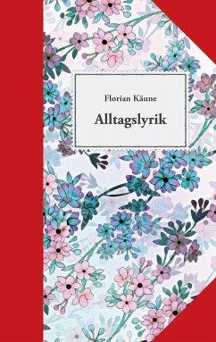 Alltagslyrik - Käune, Florian