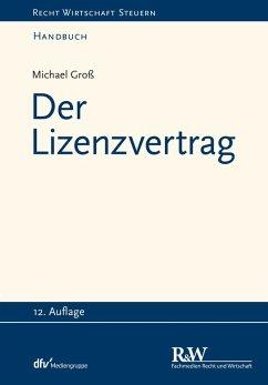 Der Lizenzvertrag (eBook, PDF) - Groß, Michael