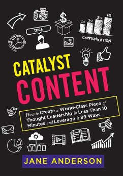Catalyst Content: How to Create a World-Class Piece of Thought Leadership in Less Than 10 Minutes and Leverage it 99 Ways - Anderson, Jane