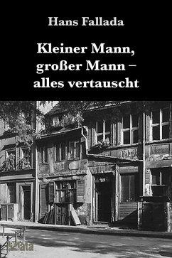 Kleiner Mann, großer Mann, alles vertauscht (eBook, ePUB) - Fallada, Hans