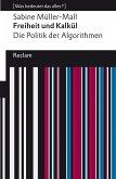 Freiheit und Kalkül. Die Politik der Algorithmen (eBook, ePUB)