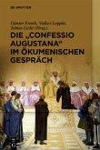 """Die """"Confessio Augustana"""" im ökumenischen Gespräch"""