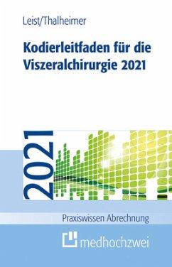 Kodierleitfaden für die Viszeralchirurgie 2021 - Leist, Susanne;Thalheimer, Markus