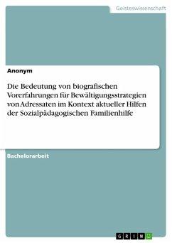 Die Bedeutung von biografischen Vorerfahrungen für Bewältigungsstrategien von Adressaten im Kontext aktueller Hilfen der Sozialpädagogischen Familienhilfe (eBook, PDF)
