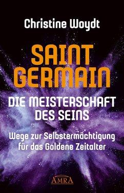SAINT GERMAIN. Die Meisterschaft des Seins (eBook, ePUB) - Woydt, Christine; Germain, Saint