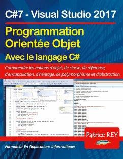 Programmation orientee objet avec C#7 (edition reliee) - rey, patrice