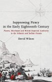 Suppressing Piracy in the Early Eighteenth Centu - Pirates, Merchants and British Imperial Authority in the Atlantic and Indian Oceans