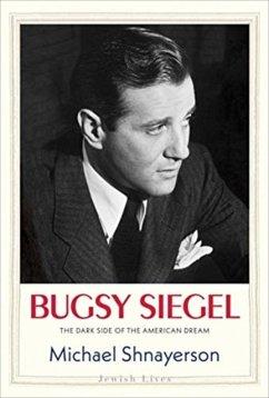 Bugsy Siegel: The Dark Side of the American Dream - Shnayerson, Michael
