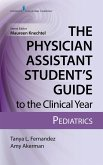 The Physician Assistant Student's Guide to the Clinical Year: Pediatrics (eBook, ePUB)