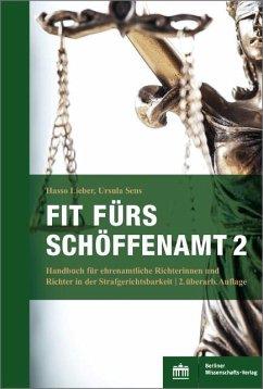 Fit fürs Schöffenamt. Handbuch für ehrenamtliche Richterinnen und Richter in der Strafgerichtsbarkeit (eBook, PDF) - Lieber, Hasso; Sens, Ursula